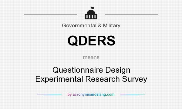 What does QDERS mean? It stands for Questionnaire Design Experimental Research Survey