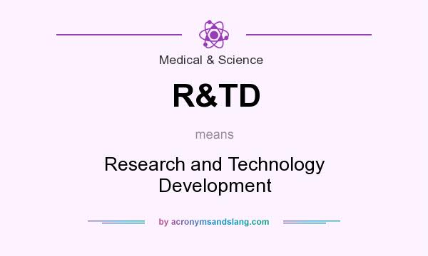 What does R&TD mean? It stands for Research and Technology Development