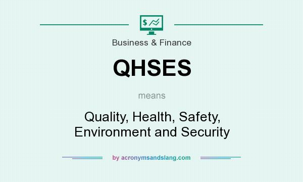 What does QHSES mean? It stands for Quality, Health, Safety, Environment and Security
