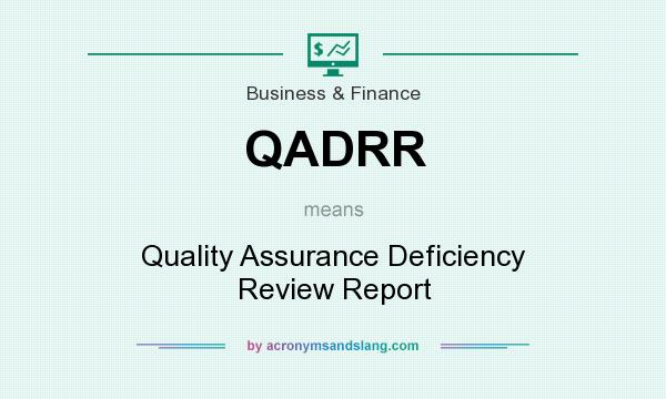 What does QADRR mean? It stands for Quality Assurance Deficiency Review Report