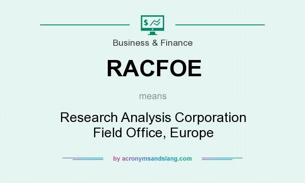 What does RACFOE mean? It stands for Research Analysis Corporation Field Office, Europe