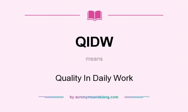 What does QIDW mean? It stands for Quality In Daily Work