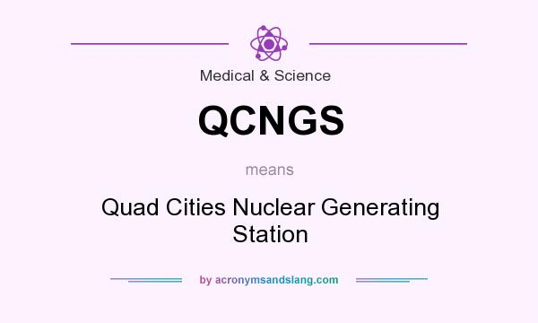 What does QCNGS mean? It stands for Quad Cities Nuclear Generating Station