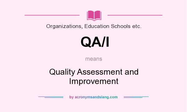 What does QA/I mean? It stands for Quality Assessment and Improvement