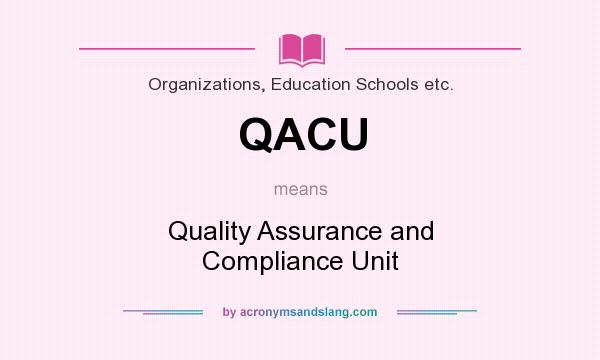 What does QACU mean? It stands for Quality Assurance and Compliance Unit