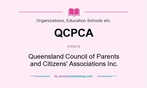 What does QCPCA mean? It stands for Queensland Council of Parents and Citizens` Associations Inc.