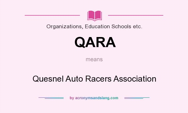 What does QARA mean? It stands for Quesnel Auto Racers Association