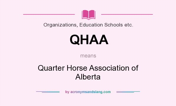 What does QHAA mean? It stands for Quarter Horse Association of Alberta