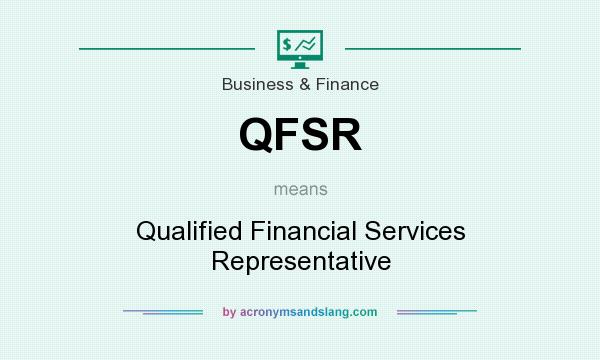 What does QFSR mean? It stands for Qualified Financial Services Representative