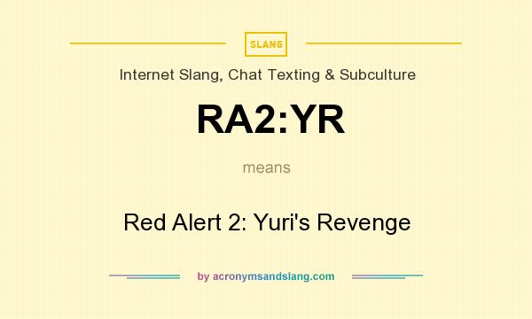 What does RA2:YR mean? It stands for Red Alert 2: Yuri`s Revenge