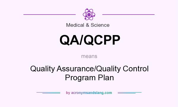 What does QA/QCPP mean? It stands for Quality Assurance/Quality Control Program Plan