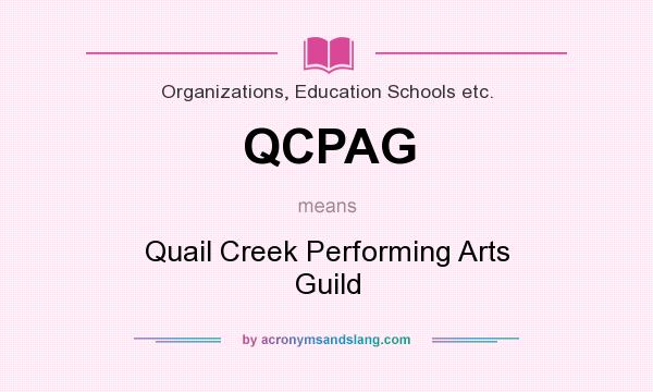 What does QCPAG mean? It stands for Quail Creek Performing Arts Guild