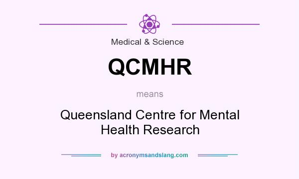 What does QCMHR mean? It stands for Queensland Centre for Mental Health Research