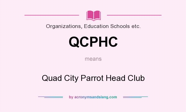 What does QCPHC mean? It stands for Quad City Parrot Head Club