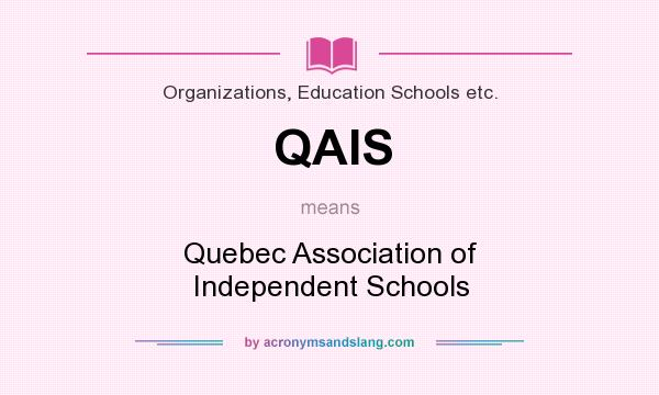 What does QAIS mean? It stands for Quebec Association of Independent Schools