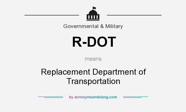 What does R-DOT mean? It stands for Replacement Department of Transportation