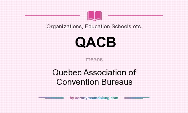 What does QACB mean? It stands for Quebec Association of Convention Bureaus