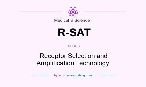 What does R-SAT mean? It stands for Receptor Selection and Amplification Technology