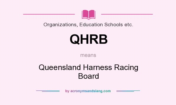 What does QHRB mean? It stands for Queensland Harness Racing Board