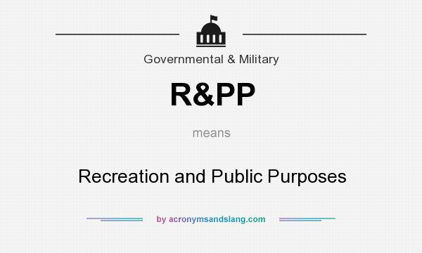 What does R&PP mean? It stands for Recreation and Public Purposes