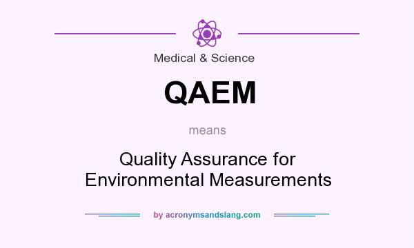 What does QAEM mean? It stands for Quality Assurance for Environmental Measurements