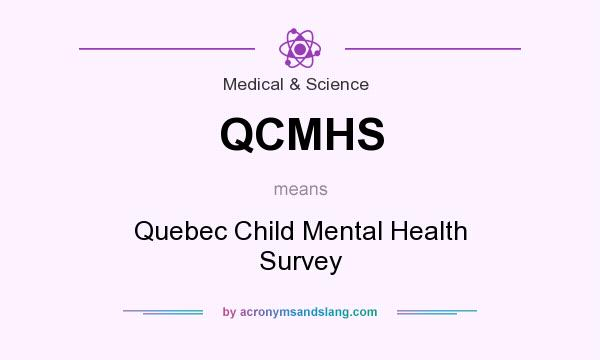 What does QCMHS mean? It stands for Quebec Child Mental Health Survey