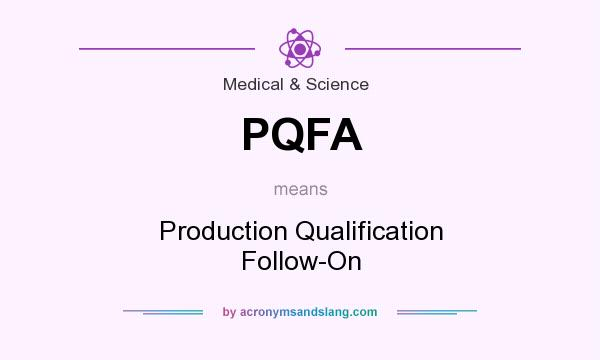 What does PQFA mean? It stands for Production Qualification Follow-On
