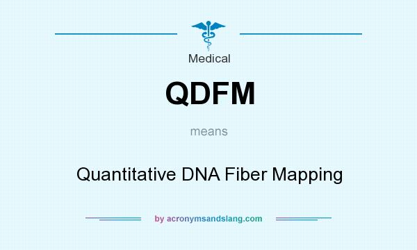 What does QDFM mean? It stands for Quantitative DNA Fiber Mapping