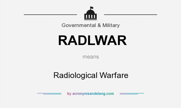 What does RADLWAR mean? It stands for Radiological Warfare