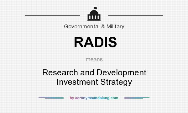 What does RADIS mean? It stands for Research and Development Investment Strategy
