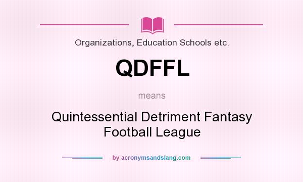 What does QDFFL mean? It stands for Quintessential Detriment Fantasy Football League