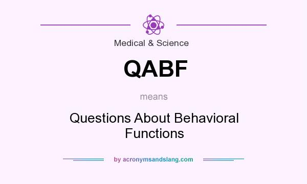 What does QABF mean? It stands for Questions About Behavioral Functions