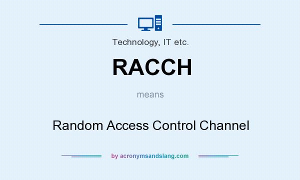 What does RACCH mean? It stands for Random Access Control Channel