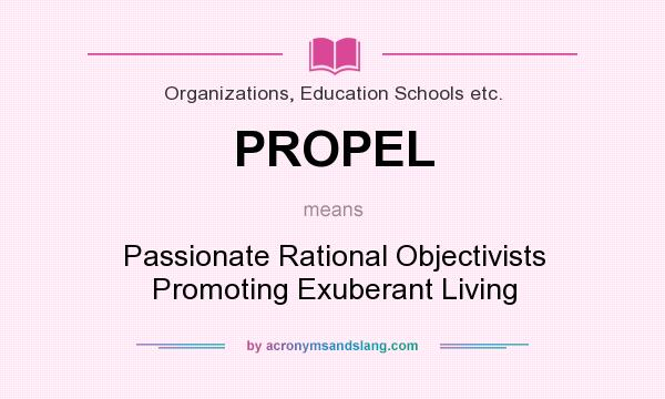 Definition Of PROPEL   PROPEL Stands For Passionate Rational Objectivists  Promoting Exuberant Living. By AcronymsAndSlang.com