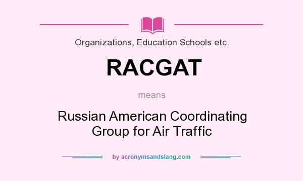 What does RACGAT mean? It stands for Russian American Coordinating Group for Air Traffic