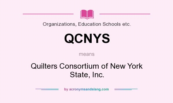 What does QCNYS mean? It stands for Quilters Consortium of New York State, Inc.