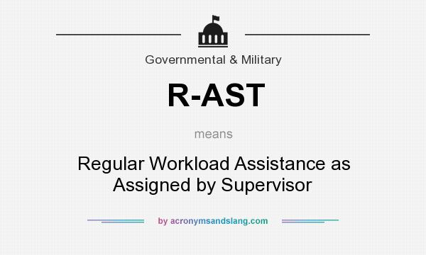 What does R-AST mean? It stands for Regular Workload Assistance as Assigned by Supervisor