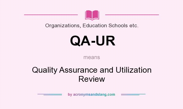 What does QA-UR mean? It stands for Quality Assurance and Utilization Review