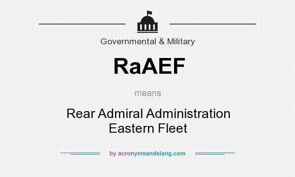What does RaAEF mean? It stands for Rear Admiral Administration Eastern Fleet