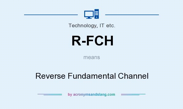 What does R-FCH mean? It stands for Reverse Fundamental Channel
