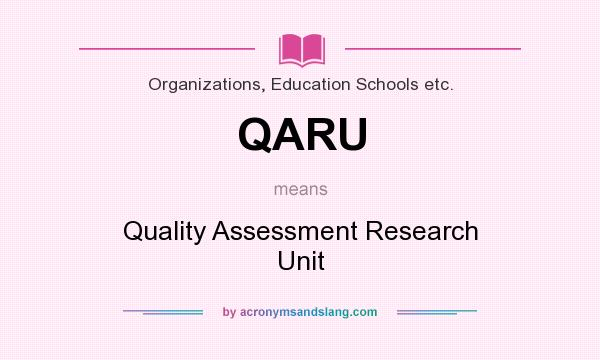 What does QARU mean? It stands for Quality Assessment Research Unit