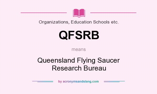 What does QFSRB mean? It stands for Queensland Flying Saucer Research Bureau