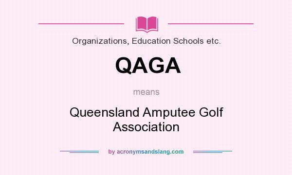 What does QAGA mean? It stands for Queensland Amputee Golf Association