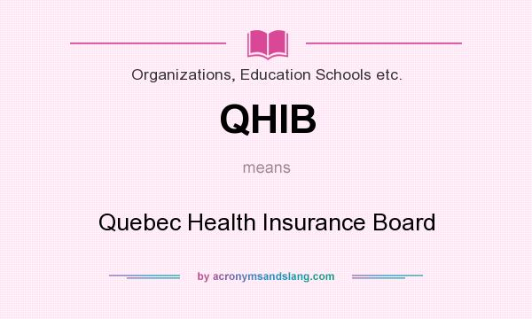 What does QHIB mean? It stands for Quebec Health Insurance Board