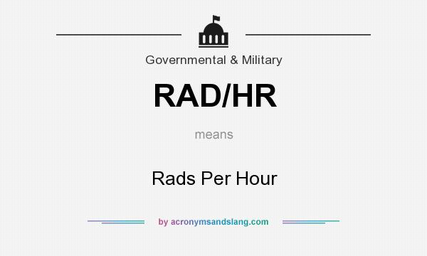 What does RAD/HR mean? It stands for Rads Per Hour