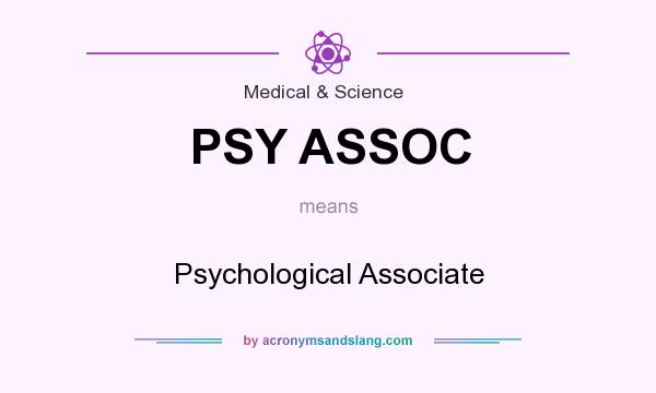 What does PSY ASSOC mean? It stands for Psychological Associate