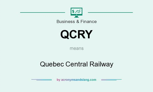 What does QCRY mean? It stands for Quebec Central Railway