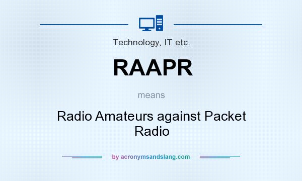 What does RAAPR mean? It stands for Radio Amateurs against Packet Radio