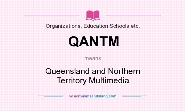 What does QANTM mean? It stands for Queensland and Northern Territory Multimedia