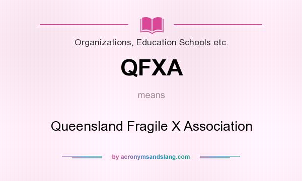 What does QFXA mean? It stands for Queensland Fragile X Association